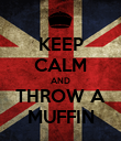 KEEP CALM AND THROW A MUFFIN - Personalised Poster large