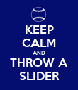 KEEP CALM AND THROW A SLIDER - Personalised Poster large