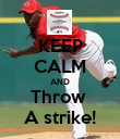KEEP CALM AND Throw  A strike! - Personalised Poster large