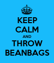 KEEP CALM AND THROW BEANBAGS - Personalised Poster large
