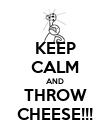 KEEP CALM AND THROW CHEESE!!! - Personalised Poster large