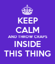 KEEP CALM AND THROW CRAPS INSIDE THIS THING - Personalised Poster large