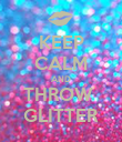 KEEP CALM AND THROW  GLITTER - Personalised Poster large