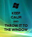 KEEP CALM AND THROW IT TO THE WINDOW - Personalised Poster large