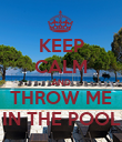 KEEP CALM AND THROW ME IN THE POOL - Personalised Poster large