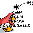 KEEP CALM AND THROW SNOWBALLS - Personalised Poster large