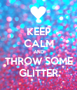 KEEP CALM AND THROW SOME GLITTER - Personalised Poster large