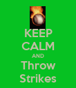 KEEP CALM AND Throw Strikes - Personalised Poster large