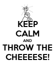 KEEP CALM AND THROW THE CHEEEESE! - Personalised Poster large