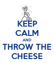 KEEP CALM AND THROW THE CHEESE - Personalised Poster large