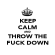 KEEP CALM AND THROW THE FUCK DOWN - Personalised Poster large