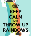 KEEP CALM AND THROW UP RAINBOWS - Personalised Poster large