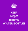 KEEP CALM AND THROW WATER BOTTLES - Personalised Poster large