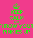 KEEP CALM AND THROW YOUR  PINKIES UP - Personalised Poster large