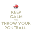 KEEP CALM AND THROW YOUR POKEBALL  - Personalised Poster large