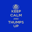 KEEP CALM AND THUMPS UP - Personalised Poster large