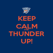KEEP CALM AND THUNDER UP! - Personalised Poster large