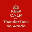 KEEP CALM AND ThunderTank no Arado - Personalised Poster large