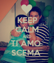 KEEP CALM AND TI AMO  SCEMA  - Personalised Poster large