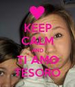 KEEP CALM AND TI AMO TESORO - Personalised Poster small