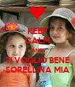 KEEP CALM AND TI VOGLIO BENE SORELLINA MIA - Personalised Poster large