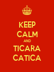 KEEP CALM AND TICARA CATICA - Personalised Poster large