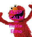KEEP CALM AND Tickle  Elmo - Personalised Poster large