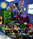 KEEP CALM AND TIDY YOUR BEDROOM - Personalised Poster large