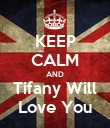 KEEP CALM AND Tifany Will Love You - Personalised Poster large