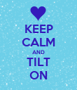 KEEP CALM AND TILT ON - Personalised Poster large