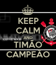 KEEP CALM AND TIMÃO CAMPEÃO - Personalised Poster large