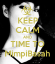 KEEP CALM AND TIME TO MimpiBasah - Personalised Poster large