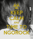 KEEP CALM AND TIME TO NGOROCK - Personalised Poster large