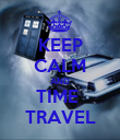 KEEP CALM AND TIME  TRAVEL - Personalised Poster large