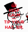 KEEP CALM AND TIP YOUR HAT, SIR. - Personalised Poster large