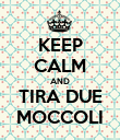 KEEP CALM AND TIRA DUE MOCCOLI - Personalised Poster large