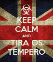 KEEP CALM AND TIRA OS TEMPERO - Personalised Poster large