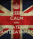 KEEP CALM AND TIRATE UN TEAM DEATHMACH - Personalised Poster large