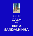 KEEP CALM AND TIRE A SANDALHINHA - Personalised Poster large