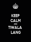 KEEP CALM AND TIWALA  LANG - Personalised Poster large
