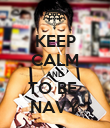 KEEP CALM AND TO BE  NAVY - Personalised Poster large