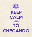 KEEP CALM AND TÔ CHEGANDO - Personalised Poster large
