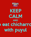 KEEP CALM AND to eat chicharron with puyul - Personalised Poster large