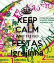 KEEP CALM AND TO GO FESTAS Igrejinha - Personalised Poster large