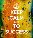 KEEP CALM AND TO SUCCESS - Personalised Poster large