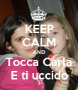 KEEP CALM AND Tocca Carla E ti uccido - Personalised Poster large