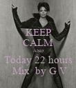 KEEP CALM AND Today 22 hours  Mix  by G V - Personalised Poster large