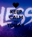 KEEP CALM AND TODAY  - Personalised Poster large