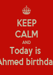 KEEP CALM AND Today is  Ahmed birthday - Personalised Poster large