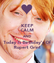 KEEP CALM AND Today Is Birthday's Of Rupert Grint - Personalised Poster large